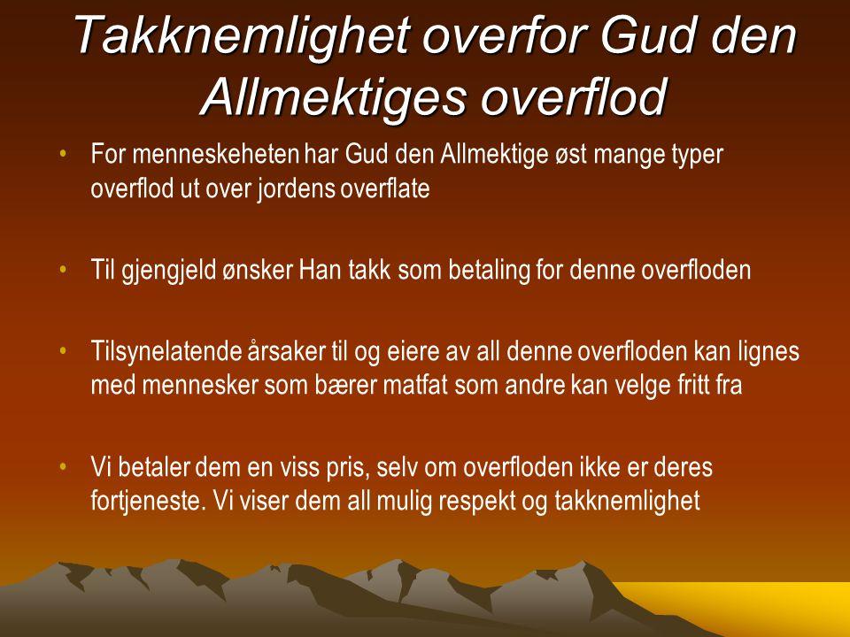 Takknemlighet overfor Gud den Allmektiges overflod For menneskeheten har Gud den Allmektige øst mange typer overflod ut over jordens overflate Til gje