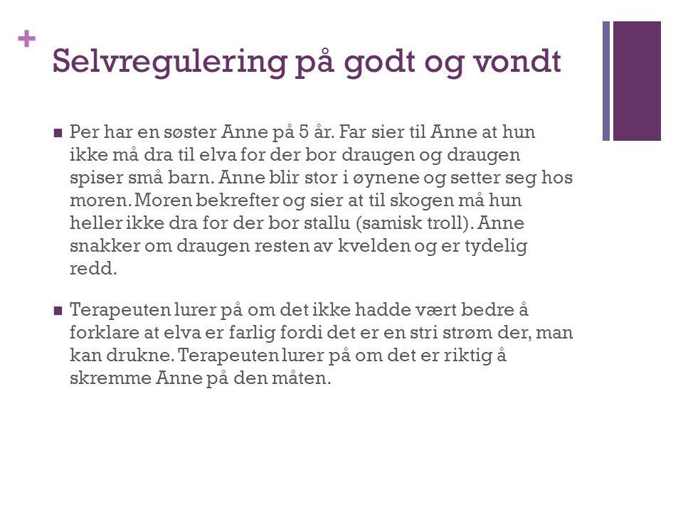 + Selvregulering på godt og vondt Per har en søster Anne på 5 år. Far sier til Anne at hun ikke må dra til elva for der bor draugen og draugen spiser