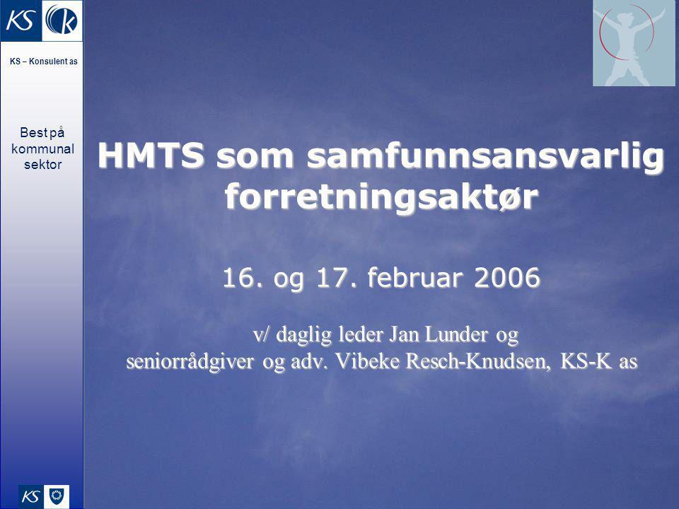 KS – Konsulent as Best på kommunal sektor HMTS som samfunnsansvarlig forretningsaktør 16. og 17. februar 2006 v/ daglig leder Jan Lunder og seniorrådg