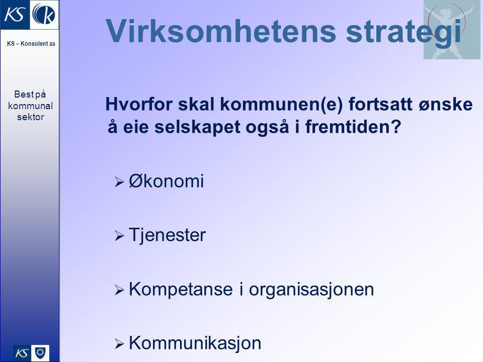 Best på kommunal sektor KS – Konsulent as 17 Virksomhetens strategi Hvorfor skal kommunen(e) fortsatt ønske å eie selskapet også i fremtiden.
