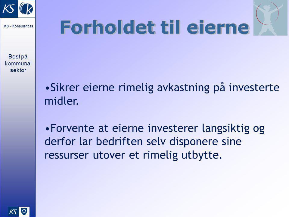 Best på kommunal sektor KS – Konsulent as 24 Sikrer eierne rimelig avkastning på investerte midler. Forvente at eierne investerer langsiktig og derfor