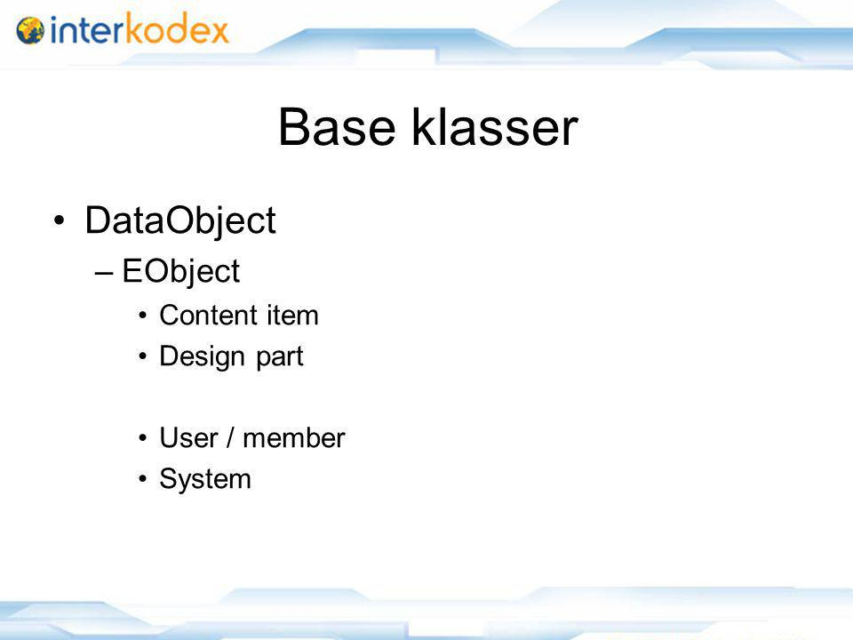 Base klasser DataObject –EObject Content item Design part User / member System