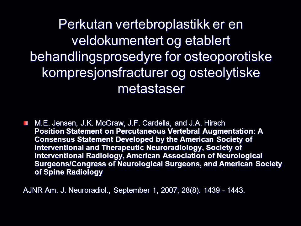 Perkutan vertebroplastikk er en veldokumentert og etablert behandlingsprosedyre for osteoporotiske kompresjonsfracturer og osteolytiske metastaser M.E