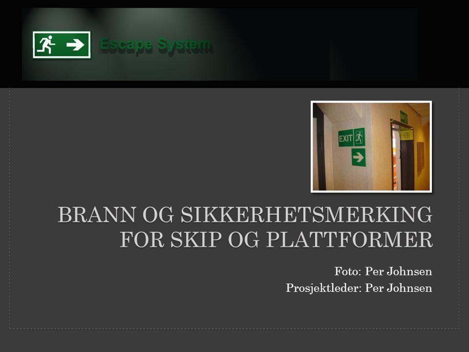 BRANN OG SIKKERHETSMERKING FOR SKIP OG PLATTFORMER Foto: Per Johnsen Prosjektleder: Per Johnsen