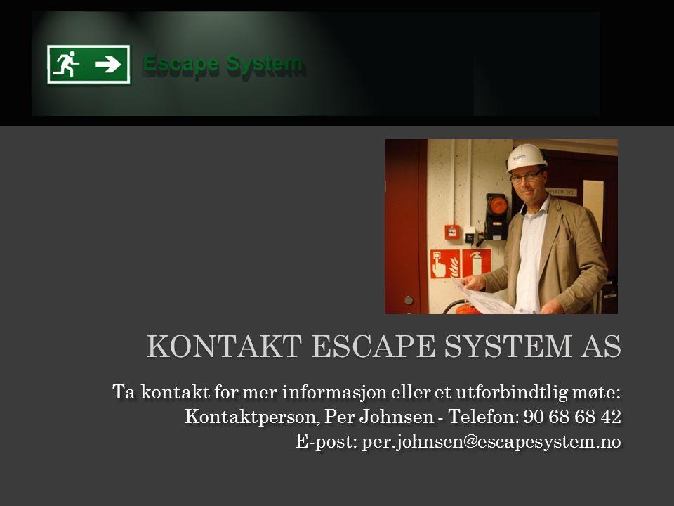KONTAKT ESCAPE SYSTEM AS Ta kontakt for mer informasjon eller et utforbindtlig møte: Kontaktperson, Per Johnsen - Telefon: 90 68 68 42 E-post: per.joh