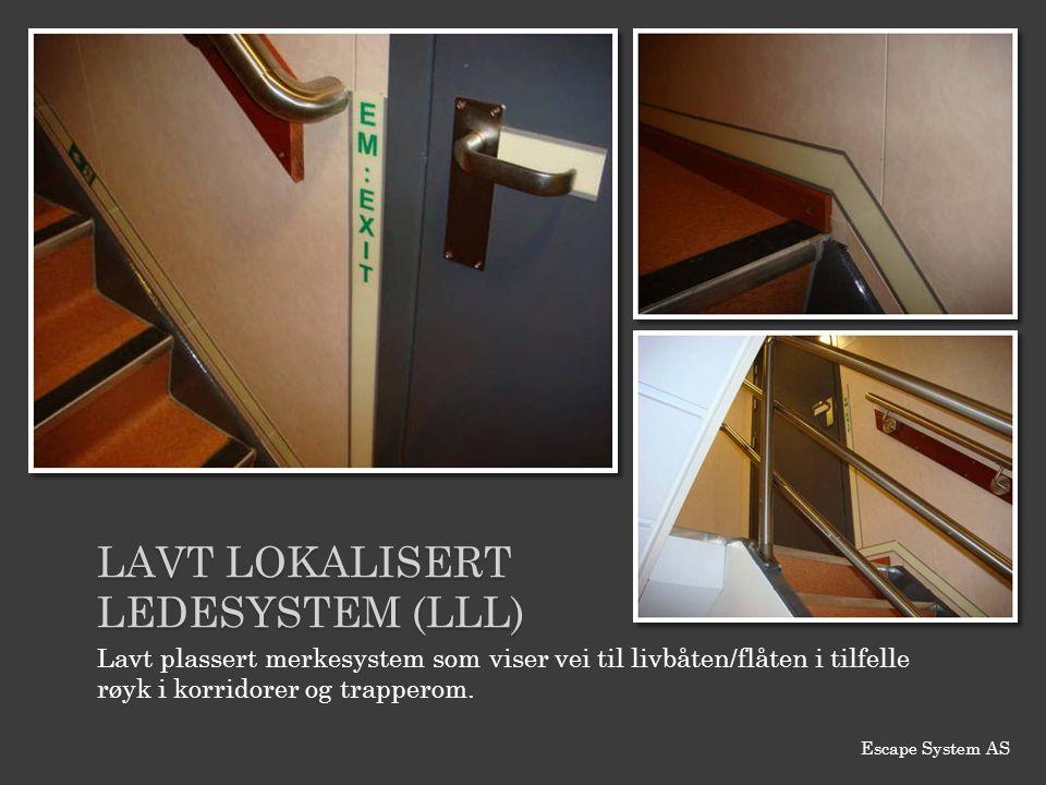 LAVT LOKALISERT LEDESYSTEM (LLL) Lavt plassert merkesystem som viser vei til livbåten/flåten i tilfelle røyk i korridorer og trapperom. Escape System