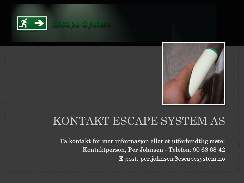 KONTAKT ESCAPE SYSTEM AS Ta kontakt for mer informasjon eller et utforbindtlig møte: Kontaktperson, Per Johnsen - Telefon: 90 68 68 42 E-post: per.johnsen@escapesystem.no