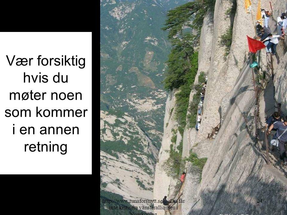 Vær forsiktig hvis du møter noen som kommer i en annen retning 2014-07-2024http://www.tunaforsnytt.se/ Du får inte kritisera vänsteralliansen i Norrköping