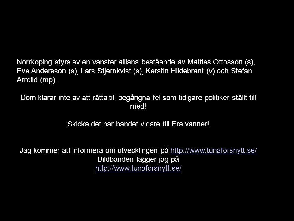 2014-07-20http://www.tunaforsnytt.se/ Du får inte kritisera vänsteralliansen i Norrköping 30 Norrköping styrs av en vänster allians bestående av Mattias Ottosson (s), Eva Andersson (s), Lars Stjernkvist (s), Kerstin Hildebrant (v) och Stefan Arrelid (mp).