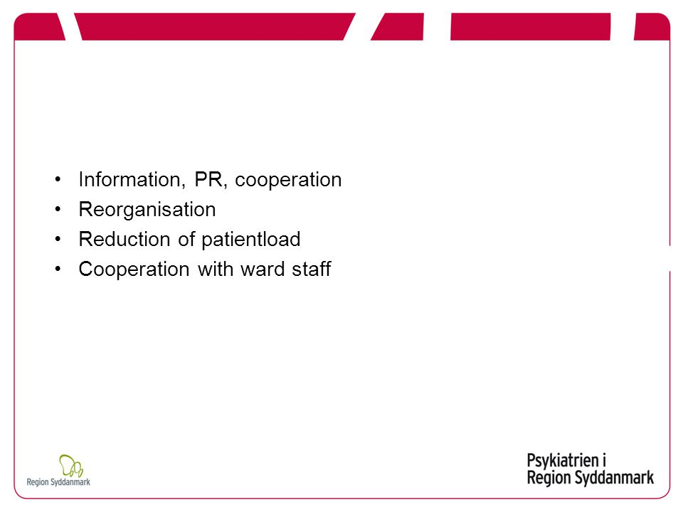 Information, PR, cooperation Reorganisation Reduction of patientload Cooperation with ward staff