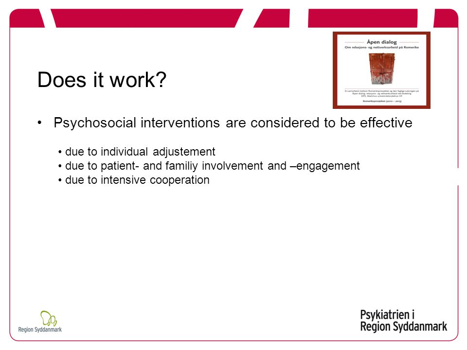 Psychosocial interventions are considered to be effective due to individual adjustement due to patient- and familiy involvement and –engagement due to intensive cooperation