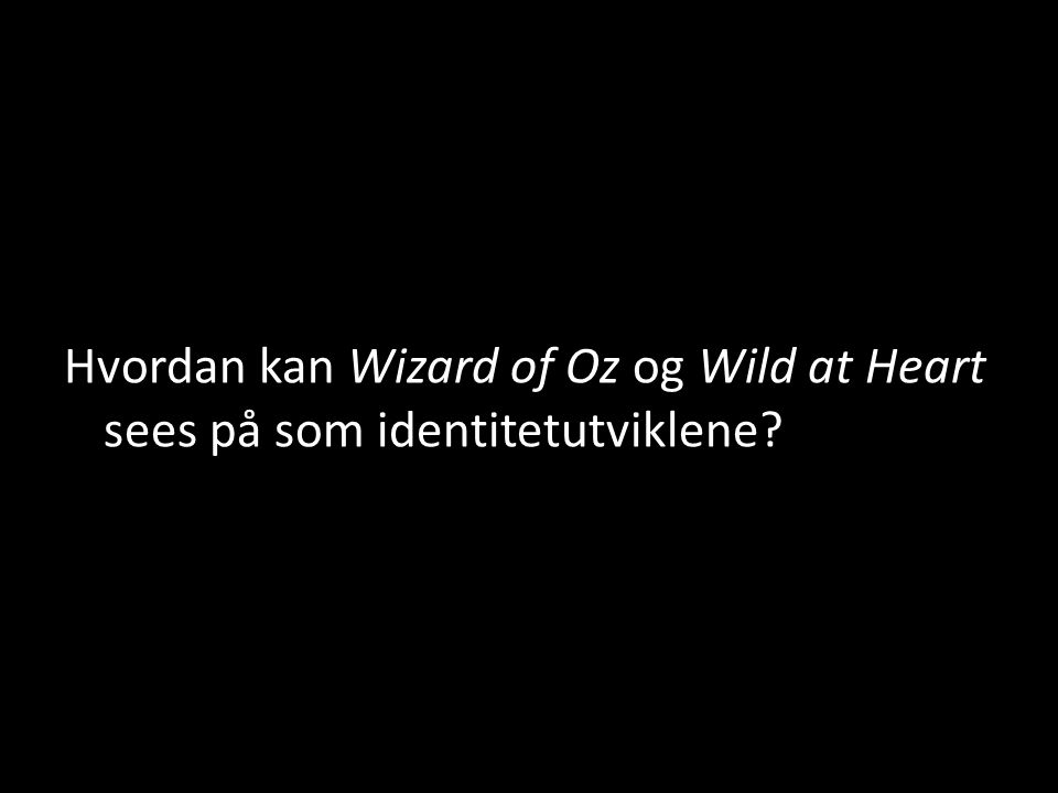 Hvordan kan Wizard of Oz og Wild at Heart sees på som identitetutviklene?