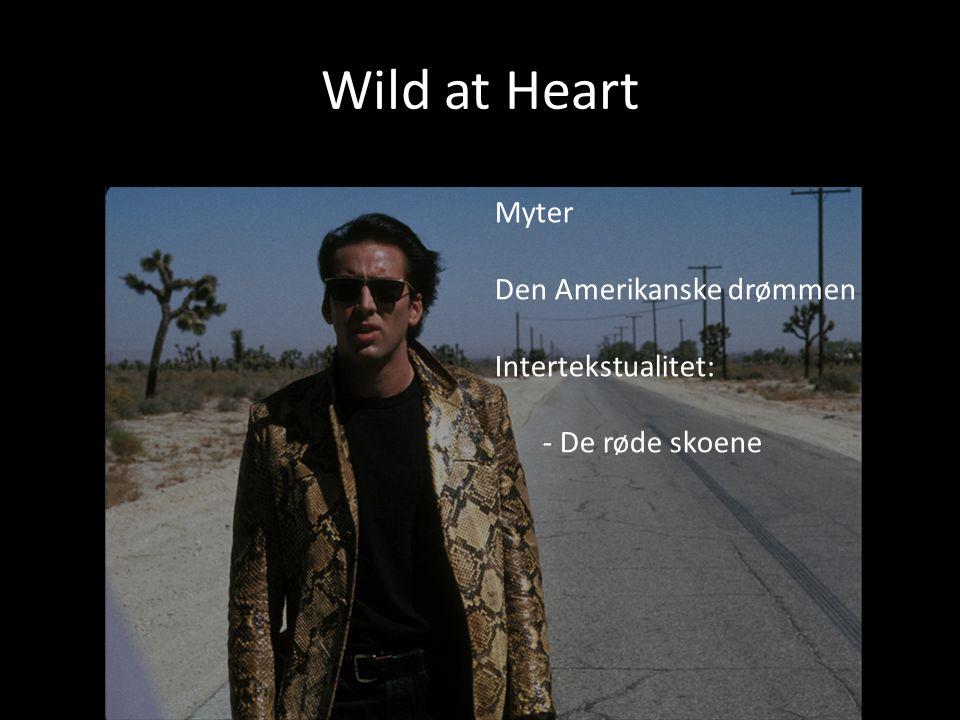 Wild at Heart Myter Den Amerikanske drømmen Intertekstualitet: - De røde skoene