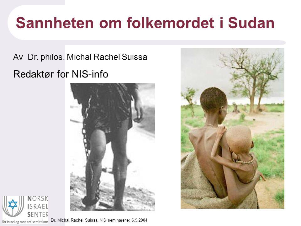 Dr. Michal Rachel Suissa, NIS seminarene: 6.9.2004 Sannheten om folkemordet i Sudan Av Dr. philos. Michal Rachel Suissa Redaktør for NIS-info