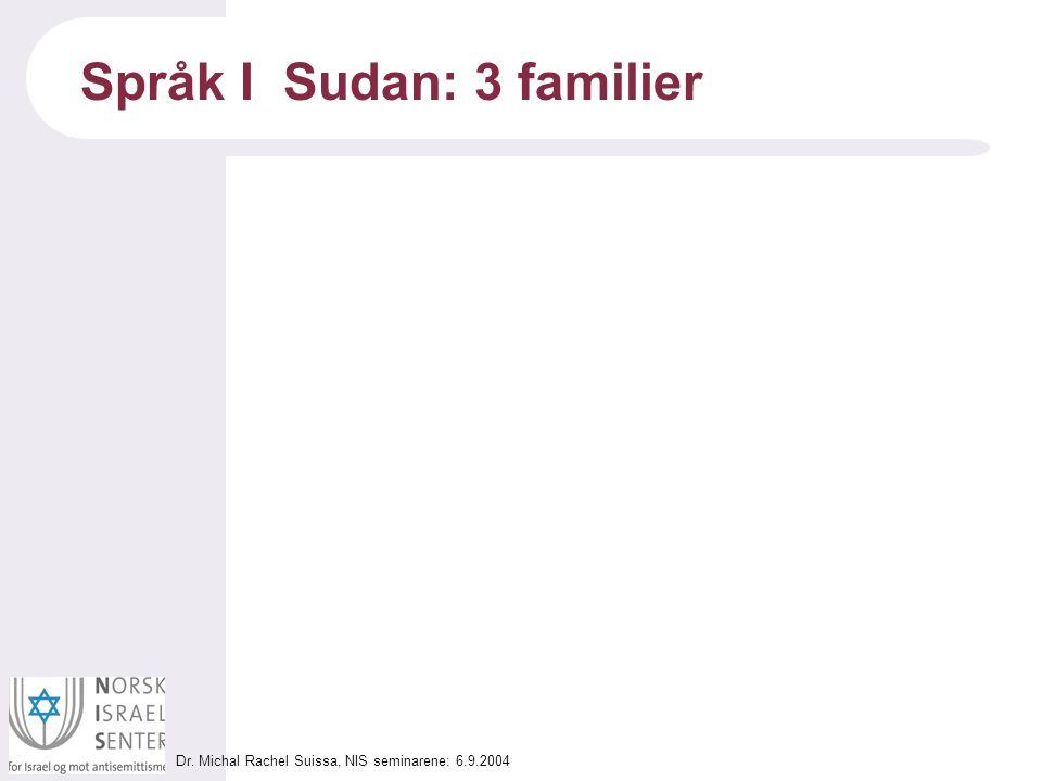 Dr. Michal Rachel Suissa, NIS seminarene: 6.9.2004 Språk I Sudan: 3 familier