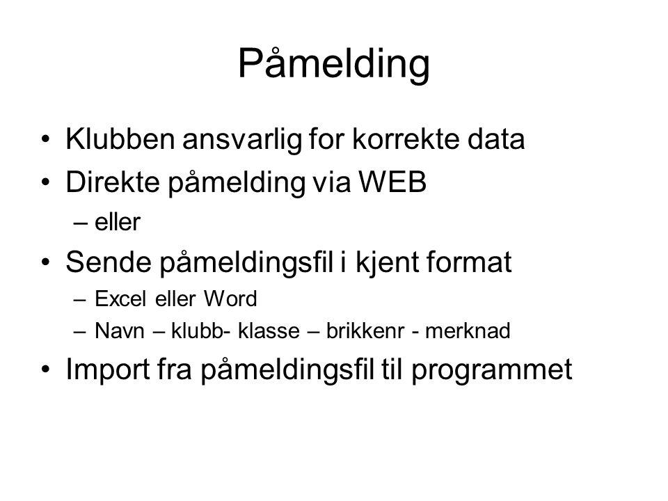 Påmelding Klubben ansvarlig for korrekte data Direkte påmelding via WEB –eller Sende påmeldingsfil i kjent format –Excel eller Word –Navn – klubb- kla