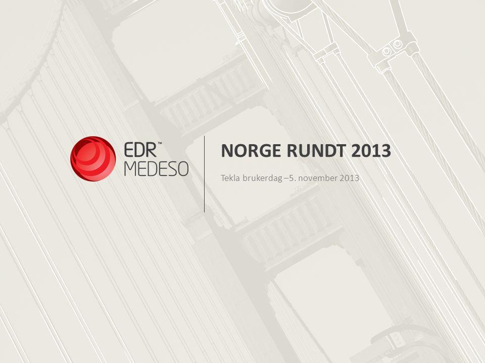 NORGE RUNDT 2013 Tekla brukerdag –5. november 2013