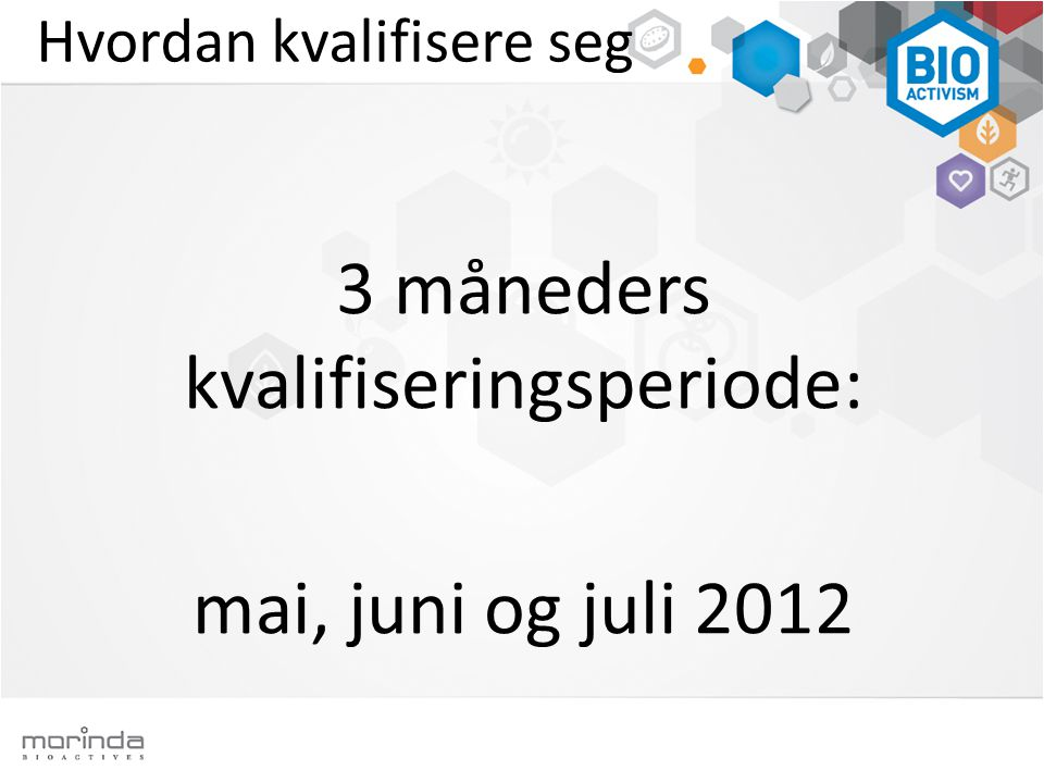 Hvordan kvalifisere seg 3 måneders kvalifiseringsperiode: mai, juni og juli 2012