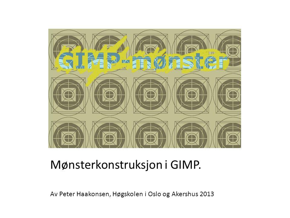 Mønsterkonstruksjon i GIMP. Av Peter Haakonsen, Høgskolen i Oslo og Akershus 2013