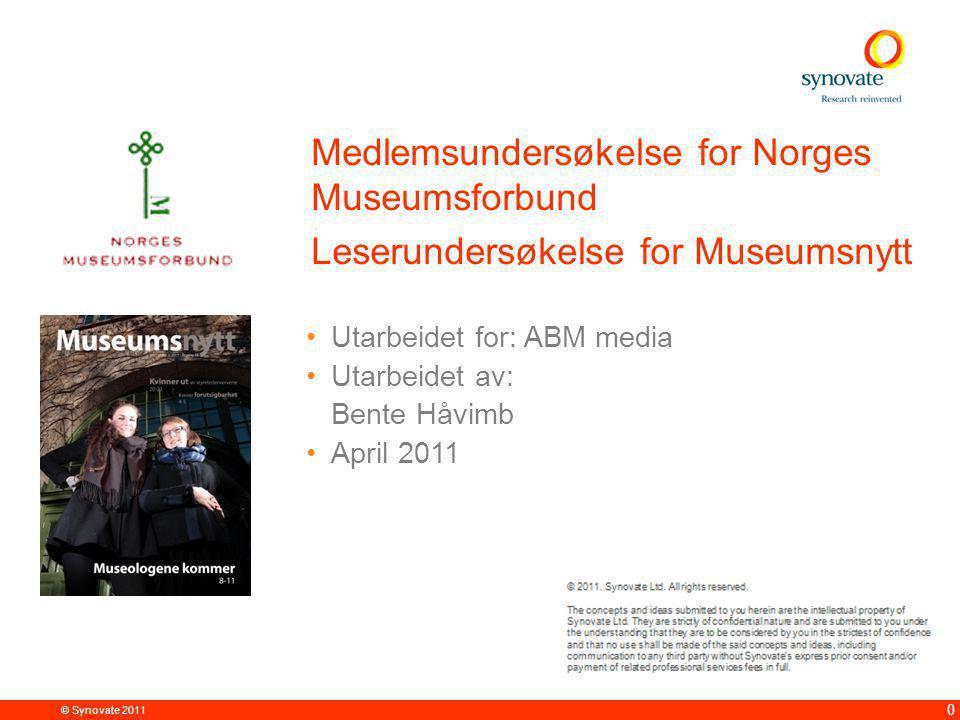 © Synovate 2011 0 Medlemsundersøkelse for Norges Museumsforbund Leserundersøkelse for Museumsnytt Utarbeidet for: ABM media Utarbeidet av: Bente Håvimb April 2011