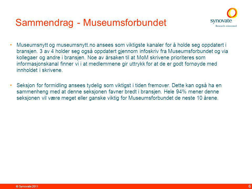 © Synovate 2011 6 Sammendrag - Museumsforbundet Museumsnytt og museumsnytt.no ansees som viktigste kanaler for å holde seg oppdatert i bransjen.