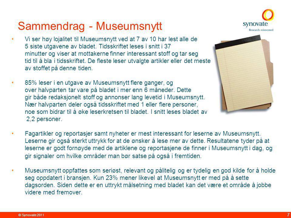 © Synovate 2011 18 Det er høy tilfredshet med MoM infoskriv Spm: Hvor fornøyd er du med Museumsforbundet i følgende kanaler.