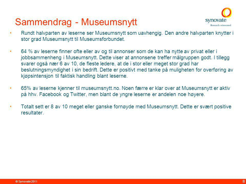 © Synovate 2011 19 Seksjon for formidling ansees som viktigst i tiden fremover Spm: Hvor viktig mener du at følgende seksjoner vil være for Museumsforbundet de neste 10 årene.