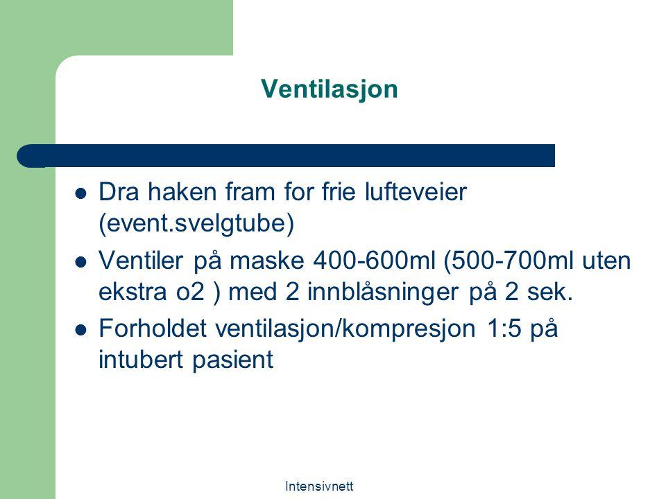 Intensivnett Ventilasjon Dra haken fram for frie lufteveier (event.svelgtube) Ventiler på maske 400-600ml (500-700ml uten ekstra o2 ) med 2 innblåsnin