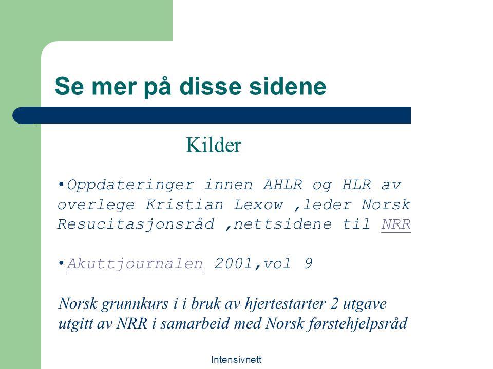 Intensivnett Se mer på disse sidene Oppdateringer innen AHLR og HLR av overlege Kristian Lexow,leder Norsk Resucitasjonsråd,nettsidene til NRRNRR Akut