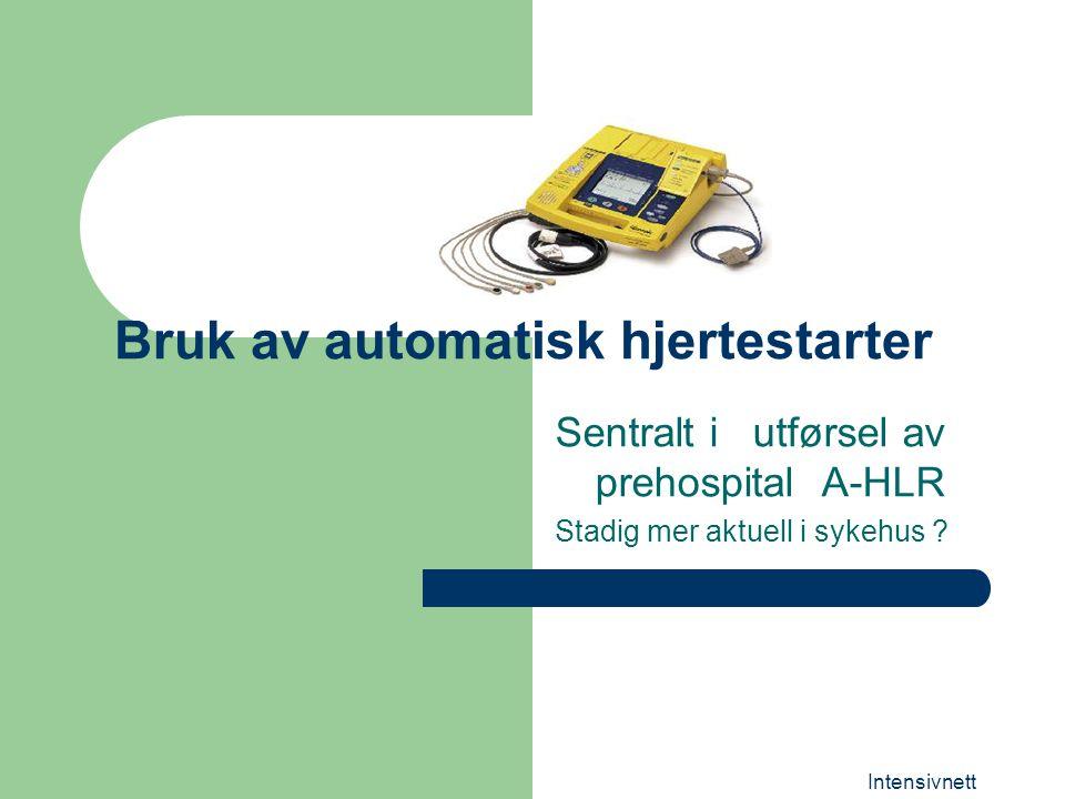 Intensivnett Bruk av automatisk hjertestarter Sentralt i utførsel av prehospital A-HLR Stadig mer aktuell i sykehus ?