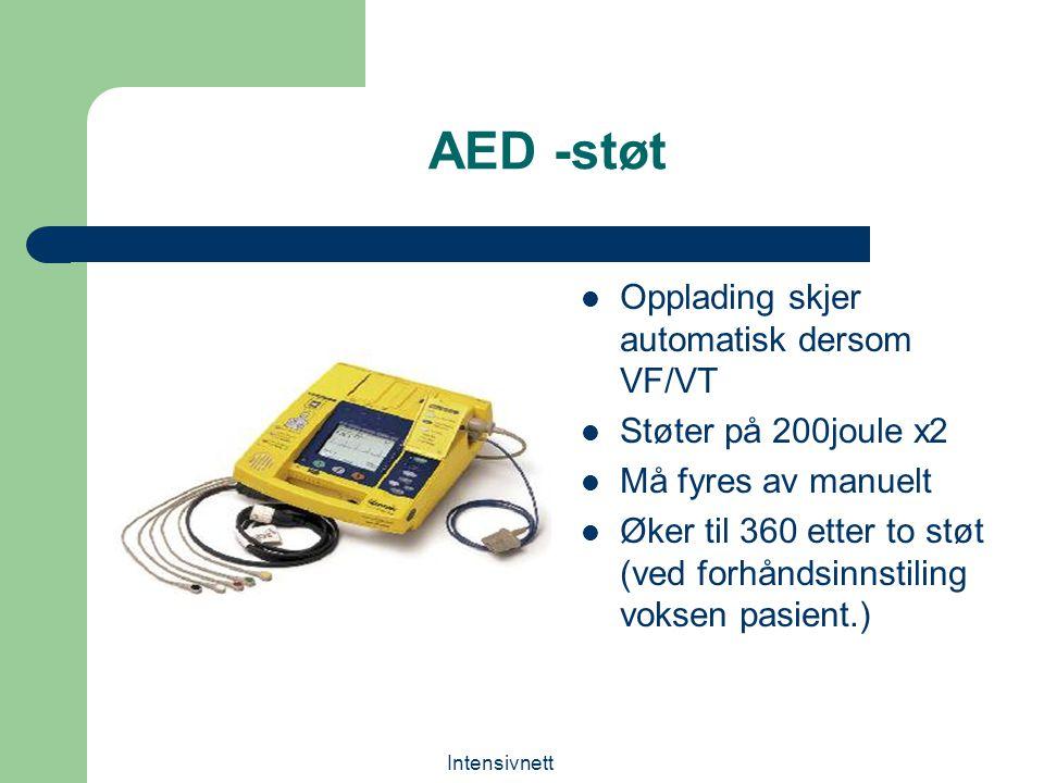 Intensivnett AED -støt Opplading skjer automatisk dersom VF/VT Støter på 200joule x2 Må fyres av manuelt Øker til 360 etter to støt (ved forhåndsinnst