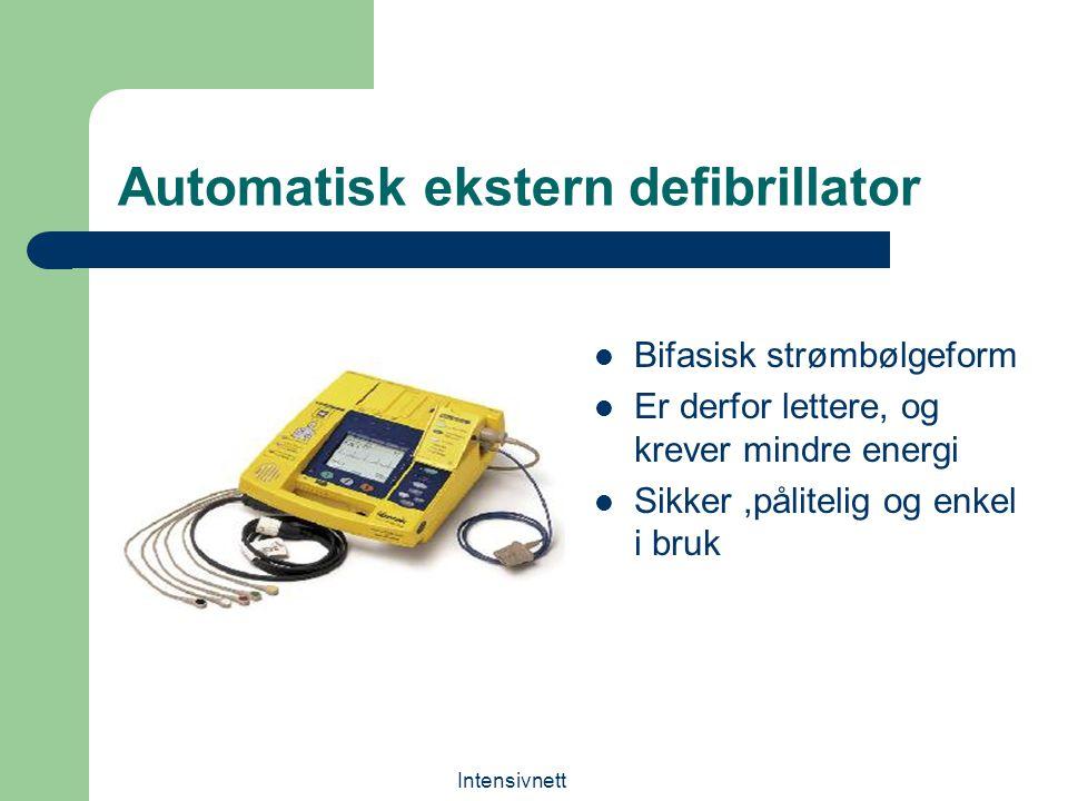 Intensivnett Automatisk ekstern defibrillator Bifasisk strømbølgeform Er derfor lettere, og krever mindre energi Sikker,pålitelig og enkel i bruk