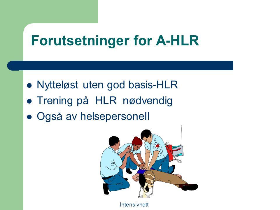 Intensivnett Forutsetninger for A-HLR Nytteløst uten god basis-HLR Trening på HLR nødvendig Også av helsepersonell