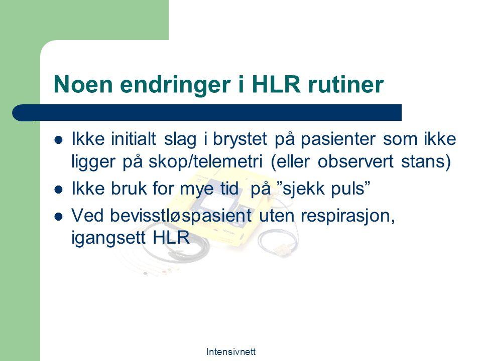 Intensivnett Noen endringer i HLR rutiner Ikke initialt slag i brystet på pasienter som ikke ligger på skop/telemetri (eller observert stans) Ikke bru
