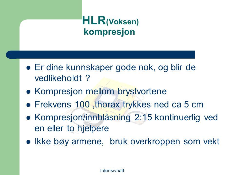 Intensivnett HLR (Voksen) kompresjon Er dine kunnskaper gode nok, og blir de vedlikeholdt ? Kompresjon mellom brystvortene Frekvens 100,thorax trykkes