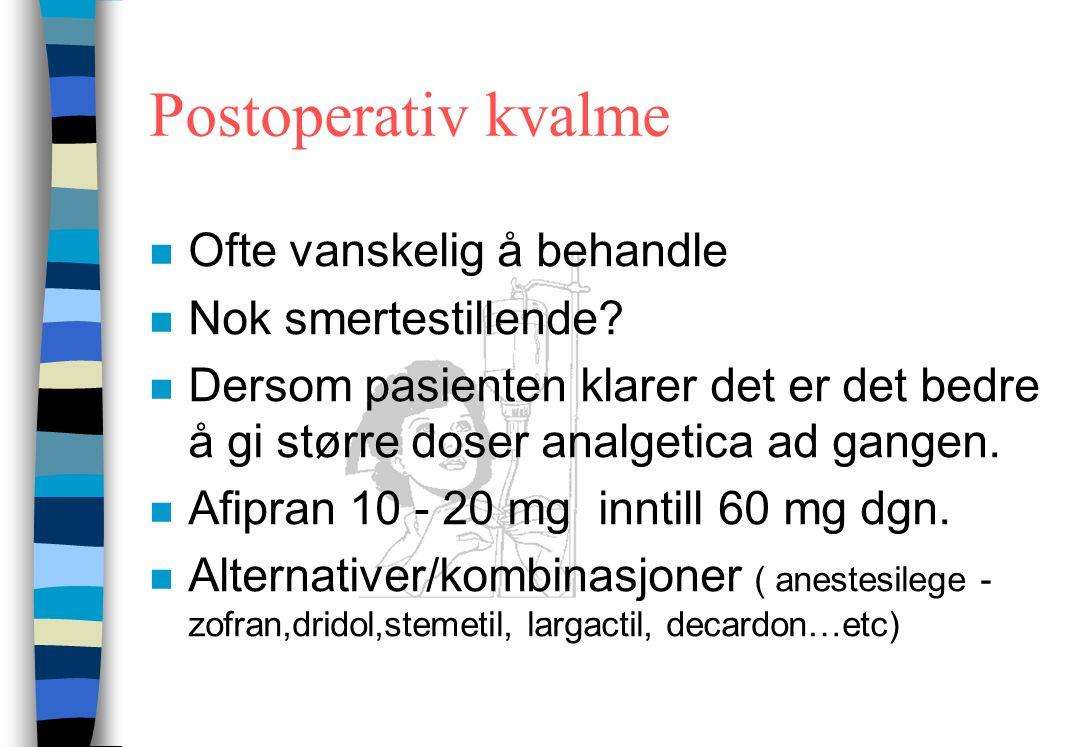 Postoperativ kvalme n Ofte vanskelig å behandle n Nok smertestillende.