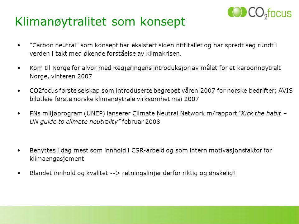 Prosessen mot klimanøytral virksomhet - en femtrinns modell Being carbon neutral, or having a zero carbon footprint, refers to achieving net zero carbon emissions by balancing a measured amount of carbon released with an equivalent amount sequestered or offset. Kilde: Wikipedia