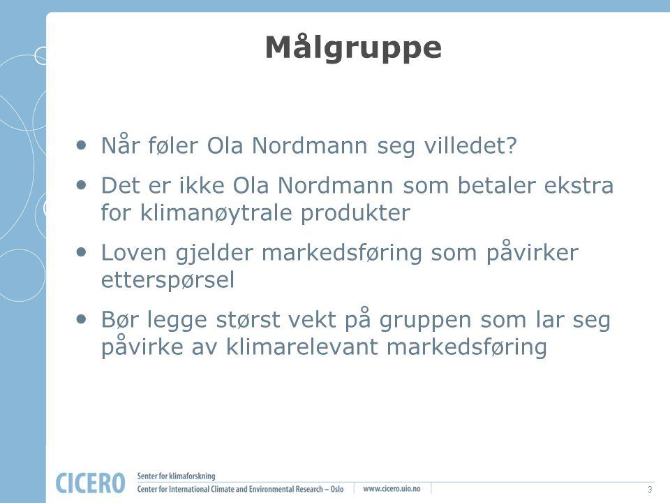 3 Målgruppe Når føler Ola Nordmann seg villedet? Det er ikke Ola Nordmann som betaler ekstra for klimanøytrale produkter Loven gjelder markedsføring s