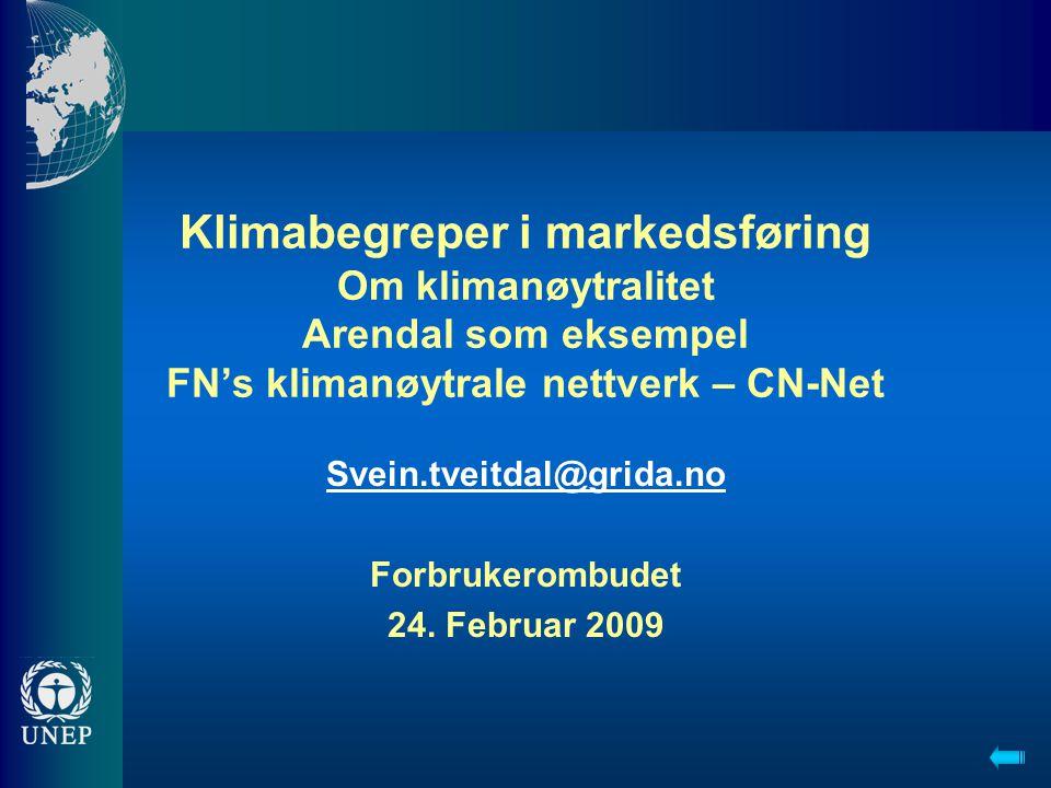 Klimabegreper i markedsføring Om klimanøytralitet Arendal som eksempel FN's klimanøytrale nettverk – CN-Net Svein.tveitdal@grida.no Forbrukerombudet 24.