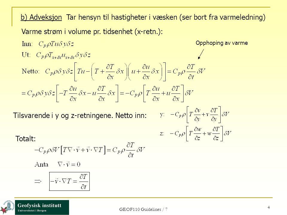 GEOF110 Guidelines / 7 4 b) Adveksjon Tar hensyn til hastigheter i væsken (ser bort fra varmeledning) Varme strøm i volume pr. tidsenhet (x-retn.): Ti