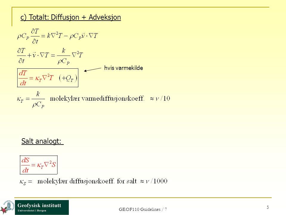 GEOF110 Guidelines / 7 5 c) Totalt: Diffusjon + Adveksjon hvis varmekilde Salt analogt: