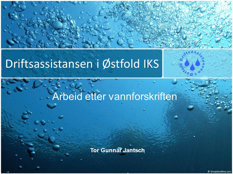 Driftsassistansen i Østfold IKS Arbeid etter vannforskriften Tor Gunnar Jantsch