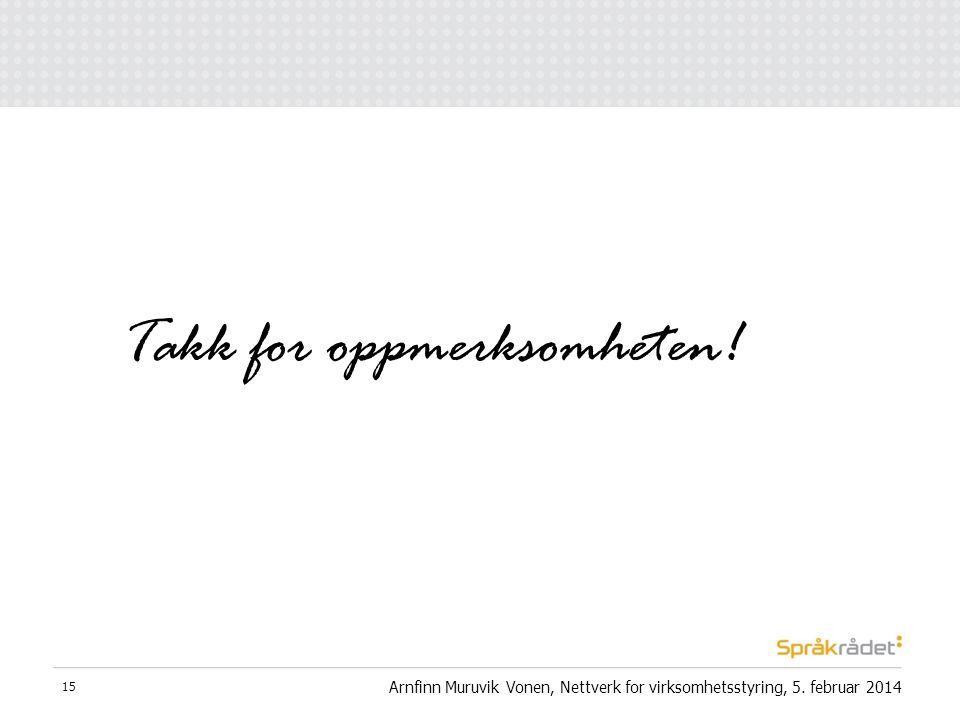 Takk for oppmerksomheten! Arnfinn Muruvik Vonen, Nettverk for virksomhetsstyring, 5. februar 2014 15