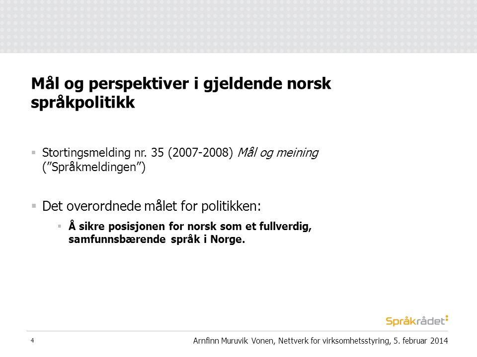""" Stortingsmelding nr. 35 (2007-2008) Mål og meining (""""Språkmeldingen"""")  Det overordnede målet for politikken:  Å sikre posisjonen for norsk som et"""