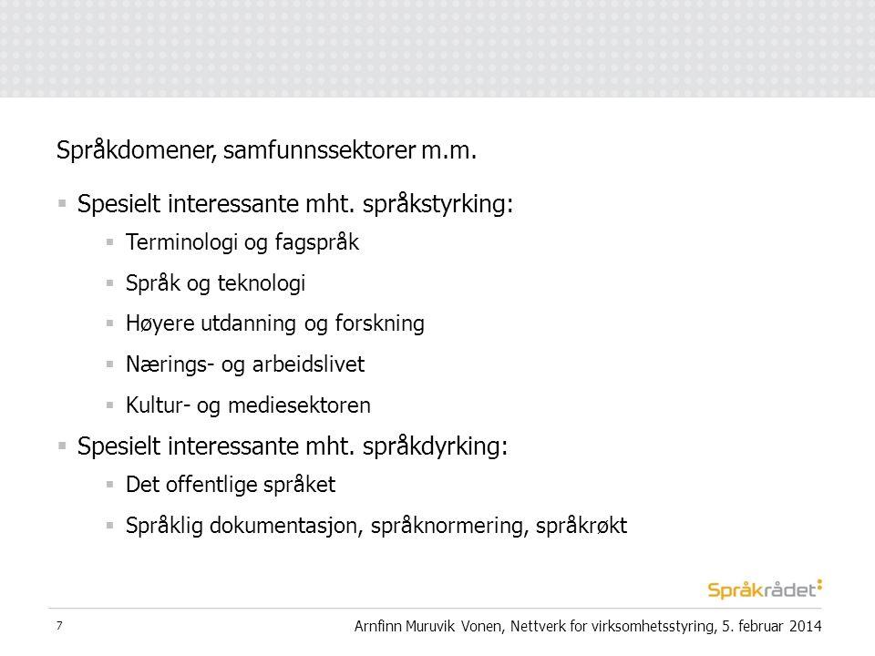  Spesielt interessante mht. språkstyrking:  Terminologi og fagspråk  Språk og teknologi  Høyere utdanning og forskning  Nærings- og arbeidslivet