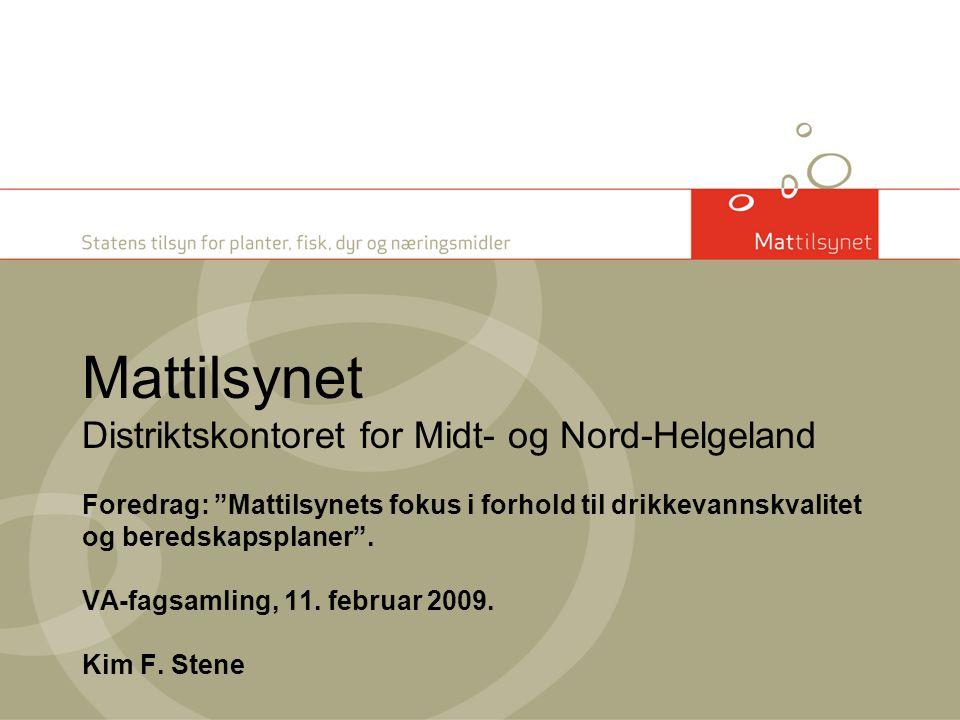 Mattilsynet Distriktskontoret for Midt- og Nord-Helgeland Foredrag: Mattilsynets fokus i forhold til drikkevannskvalitet og beredskapsplaner .