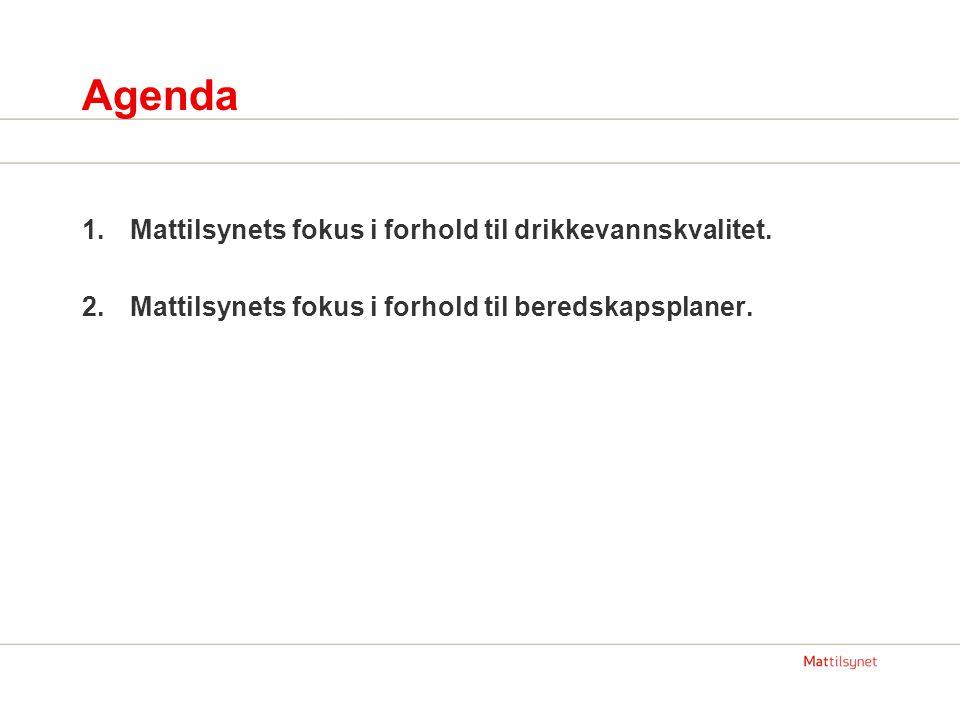 Agenda 1.Mattilsynets fokus i forhold til drikkevannskvalitet. 2.Mattilsynets fokus i forhold til beredskapsplaner.