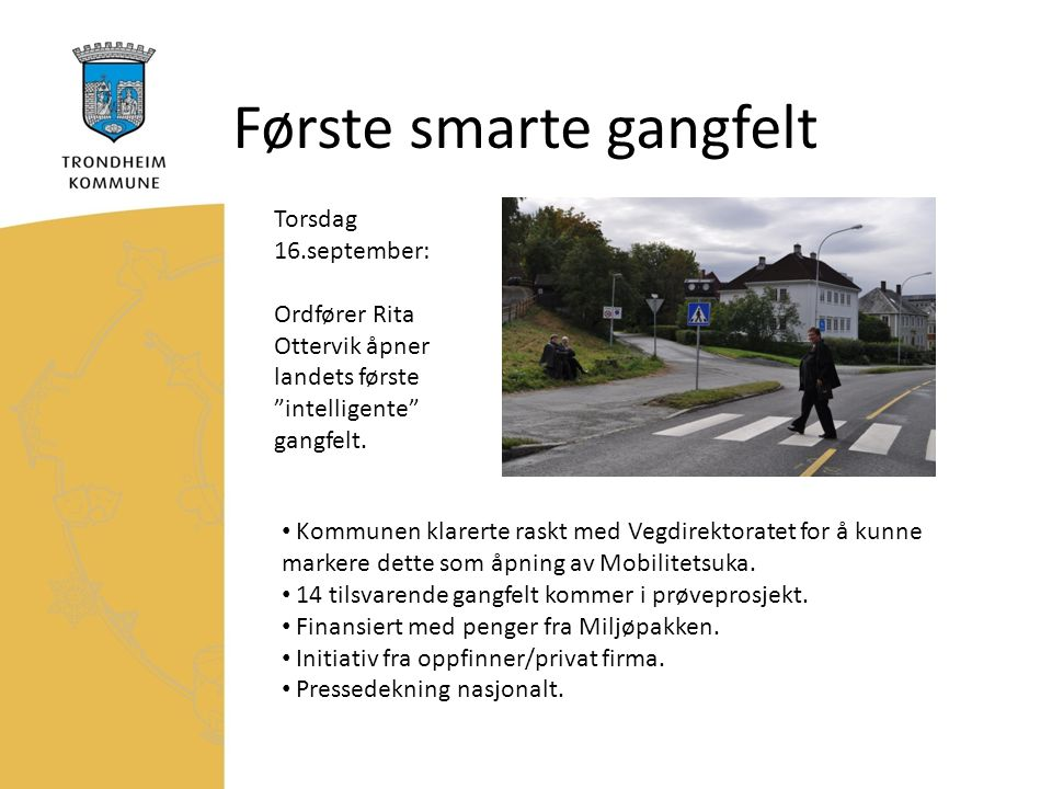 """Første smarte gangfelt Torsdag 16.september: Ordfører Rita Ottervik åpner landets første """"intelligente"""" gangfelt. Kommunen klarerte raskt med Vegdirek"""