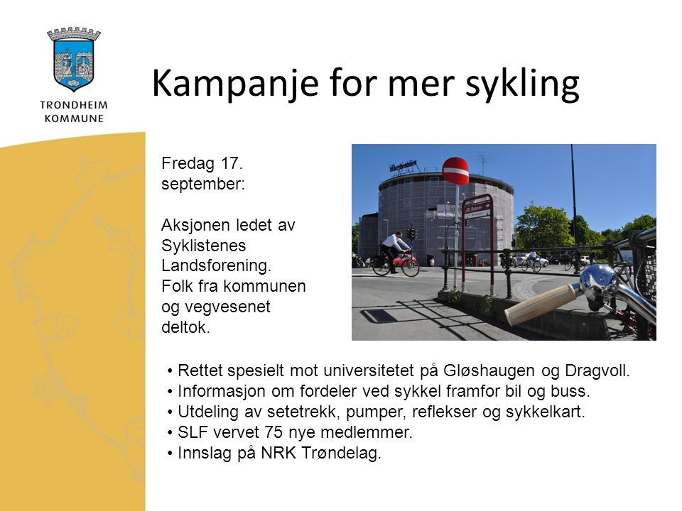 Kampanje for mer sykling Fredag 17. september: Aksjonen ledet av Syklistenes Landsforening. Folk fra kommunen og vegvesenet deltok. Rettet spesielt mo