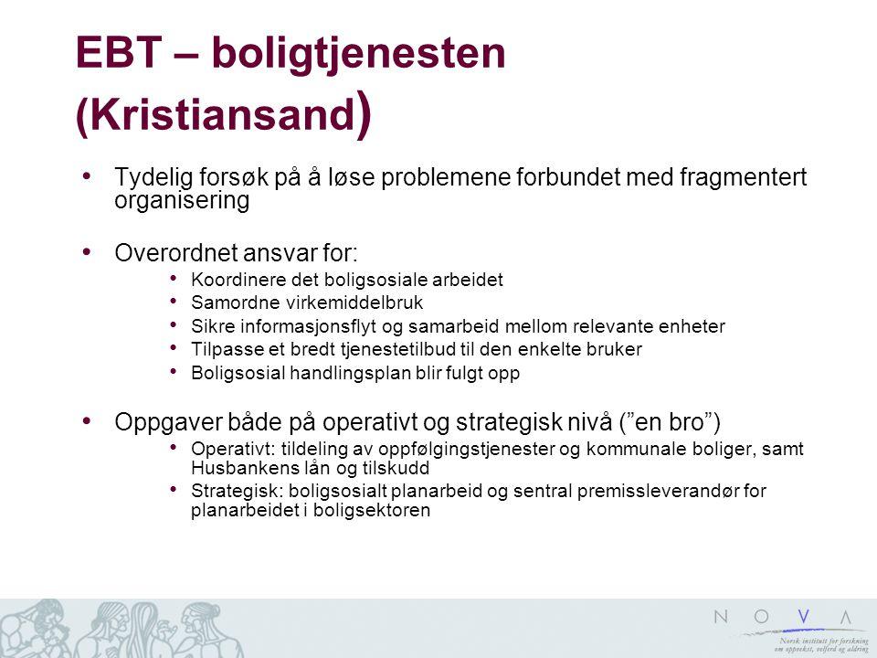 EBT – boligtjenesten (Kristiansand ) Tydelig forsøk på å løse problemene forbundet med fragmentert organisering Overordnet ansvar for: Koordinere det